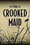 The Crooked Maid, Dan Vyleta, 160819809X