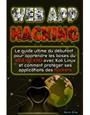 WEB APP HACKING: Le guide ultime du débutant pour apprendre les bases du WEB hacking avec Kali Linux et comment protéger ses applications des hackers