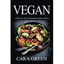 Vegan: Top Plant-Based Recipes: The Beginners Guide to a Vegan Lifestyle
