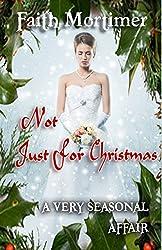 Not Just For Christmas (A Seasonal Affair): A Very Seasonal Affair (Affair Series Book 4)
