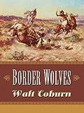Border Wolves, Walt Coburn, 0786237988