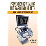 Prevention Is Vital for Ultra Sound Health (How Sound is Your Health? Book 1)