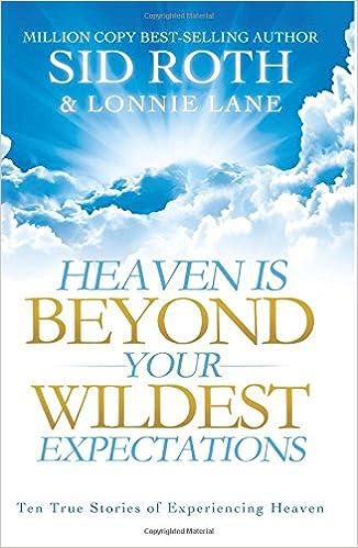 Heaven is Beyond Your Wildest Expectations: Ten True Stories of