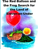 The Red Balloon and the Frog Search for the Land of Eleven-An-under, Nicholas Alan, 1481016288