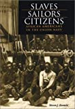 Slaves, Sailors, Citizens : African Americans in the Union Navy, Ramold, Steven J., 0875802869
