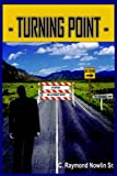 Turning Point, C. Raymond Nowlin, 1418481203