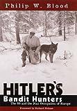 Hitler's Bandit Hunters, Philip W. Blood, 159797157X