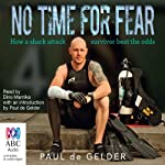 No Time for Fear: How a Shark Attack Survivor Beat the Odds | Paul de Gelder