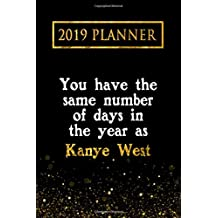 2019 Planner: You Have The Same Number Of Days In The Year As Kanye West: Kanye West 2019 Planner