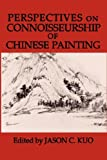 Perspectives on Connoisseurship of Chinese Painting, Jason C. Kuo, 0980081475