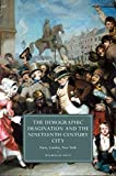 The Demographic Imagination and the Nineteenth-Century City : Paris, London, New York, Daly, Nicholas, 110709559X