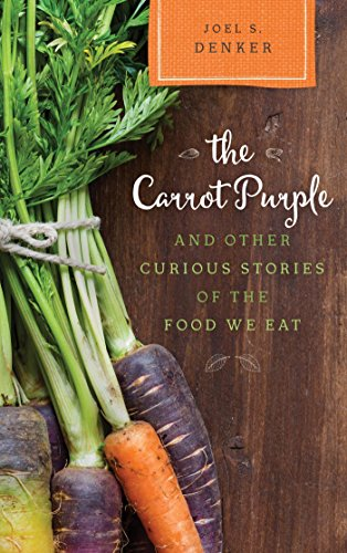 Eat Carrots - The Carrot Purple and Other Curious Stories of the Food We Eat (Rowman & Littlefield Studies in Food and Gastronomy)