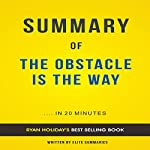 Summary of The Obstacle Is the Way by Ryan Holiday: Includes Analysis   Elite Summaries