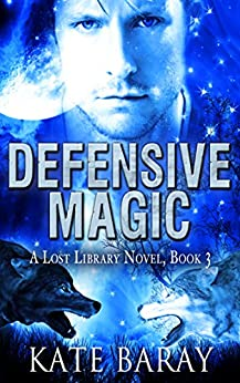 Defensive Magic: A Paranormal Urban Fantasy Tale (Lost Library Book 3) by [Baray, Kate]