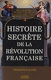 Histoire secrète de la Révolution française par Philippe Valode