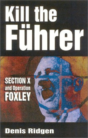 Kill the Fuhrer: Section X and Operation Foxley pdf