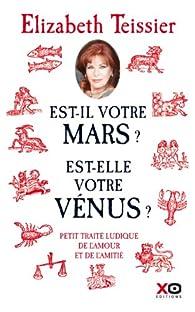 Est-il votre Mars ? Est-elle votre Vénus ? petit traité ludique de l'amour et de l'amitié par Élizabeth Teissier