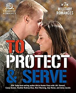 To Protect & Serve: 7 Military Romances by [Pace, Alicia Hunter]