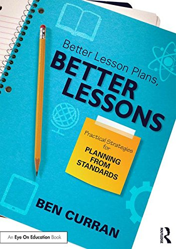 Better Lesson Plans, Better Lessons: Practical Strategies for Planning from Standards (Understanding By Design Lesson Plans Language Arts)