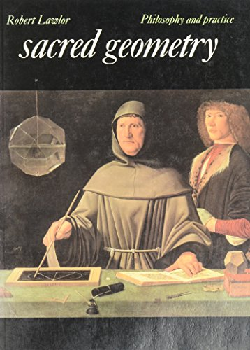 Sacred geometry : philosophy and practice, with 202 illustrations and diagrams, 56 in two colours / Robert Lawlor ; diagrams by Melvyn Bernstein