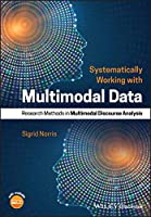 Systematically Working with Multimodal Data: Research Methods in Multimodal Discourse Analysis Front Cover
