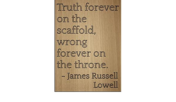 truth forever on the scaffold wrong forever on the throne