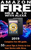 Amazon Fire HD 8 & 10 With Alexa: 2019 Complete Fire HD guide. 55 Latest Tips & Tricks to Use Your Device with Alexa