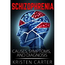 Schizophrenia: Causes, Symptoms, Diagnosis, and Treatment (How to Help a Loved One Who is Schizophrenic and Schizophrenia Symptoms)
