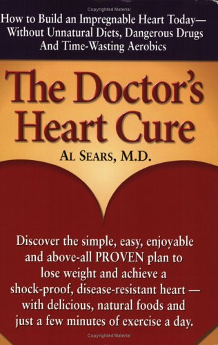 The Doctor's Heart Cure, Beyond the Modern Myths of Diet and Exercise: The Clinically-Proven Plan of Breakthrough Health