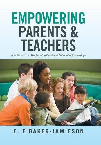 Empowering Parents & Teachers: How Parents and Teachers Can Develop Collaborative Partnerships