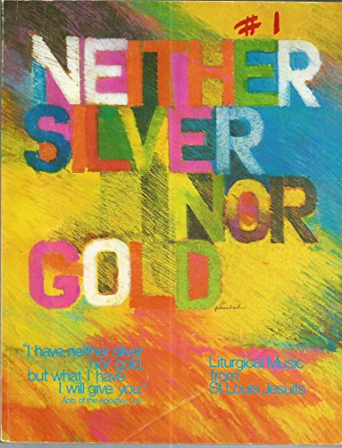 Neither Silver Nor Gold:  Liturgical Music From St. Louis Jesuits