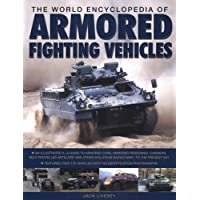 The World Encyclopedia of Armoured Fighting Vehicles: An Illustrated A-Z Guide to Armoured Cars, Armoured Personnel Carriers, Self-propelled Artillery Over 170 Vehicles with 500 Identification