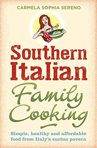(Southern Italian Family Cooking: Simple, Healthy and Affordable Food from Italy's Cucina Povera)