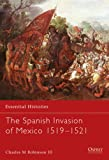 The Spanish Invasion Mexico, 1519-1521, Charles M. Robinson, 1841765635