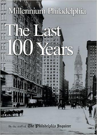 Millennium Philadelphia: The Last 100 Years