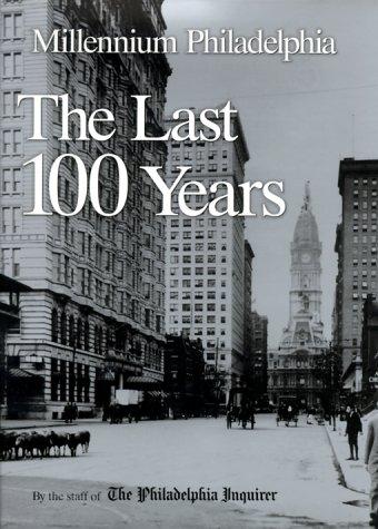 Millenium Philadelphia: The Last 100 Years