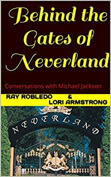 Behind the Gates of Neverland: Conversations with Michael Jackson by [Armstrong, Lori, Robledo, Ray]