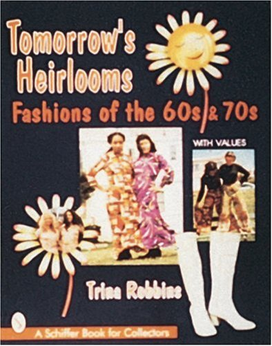 Tomorrow's Heirlooms: Women's Fashions of the '60s & '70s (Schiffer Book for - 70s 60s And Fashion