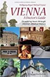 Vienna: A Doctor's Guide : 15 Walking Tours Through Vienna's Medical History, Regal, Wolfgang and Nanut, Michael, 3211489495