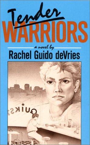 Tender Warriors: A Novel