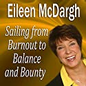 Sailing from Burnout to Balance and Bounty: Performance Mastery Series Speech by Eileen McDargh Narrated by Eileen McDargh