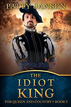 The Idiot King: For Queen And Country book 3 by [Jansen, Patty]
