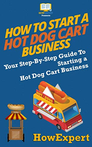 - How To Start a Hot Dog Cart Business: Your Step-By-Step Guide To Starting a Hot Dog Cart Business
