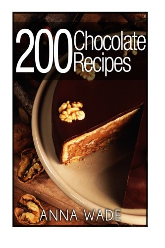 200 Chocolate Recipes - Cookies, Cakes, Desserts, Etc..: BW Version