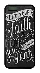 Let Your Faith be Bigger Than Your Fear Quote Iphone 5 5S Case TPU Material