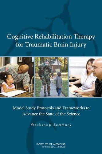 Cognitive Rehabilitation Therapy for Traumatic Brain Injury: Model Study Protocols and Frameworks to Advance the State of the Science: Workshop Summary (Cognitive Rehabilitation Therapy For Traumatic Brain Injury)
