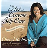 [(The Art of Extreme Self-care : Transform Your Life One Month at a Time)] [By (author) Cheryl Richardson] published on (July