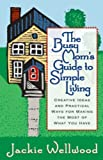 By Jackie Wellwood The Busy Mom's Guide to Simple Living : Creative Ideas And Practical Ways for Making the Most Out of [Paperback]