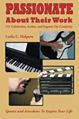 Passionate about Their Work:: 151 Celebrities, Artists, and Experts on Creativity Paperback