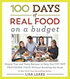 #9: 100 Days of Real Food: On a Budget: Simple Tips and Tasty Recipes to Help You Cut Out Processed Food Without Breaking the Bank